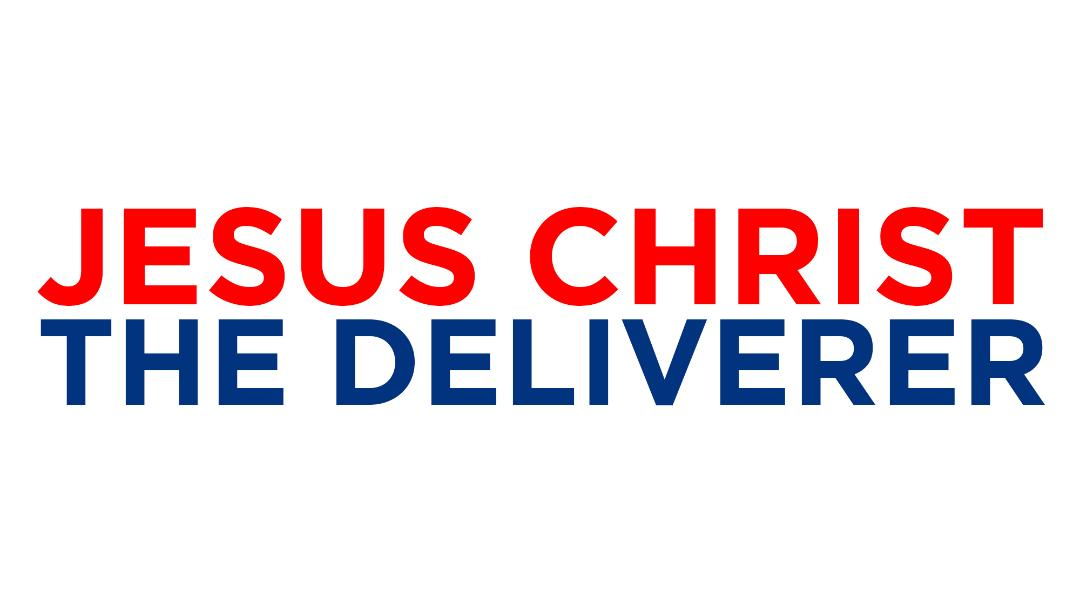 Jesus Christ The Deliverer